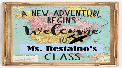 A New Adventure Begins! Welcome to Ms. Restaino's Class