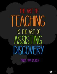 Teaching is the art of assisting discovery.